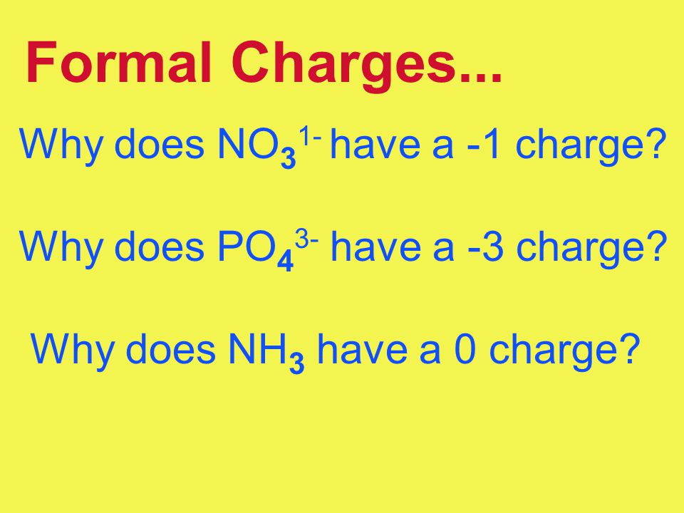 Formal Charges... Why does NO 3 1- have a -1 charge? Why does PO 4 3- have a -3 charge? Why does NH 3 have a 0 charge?