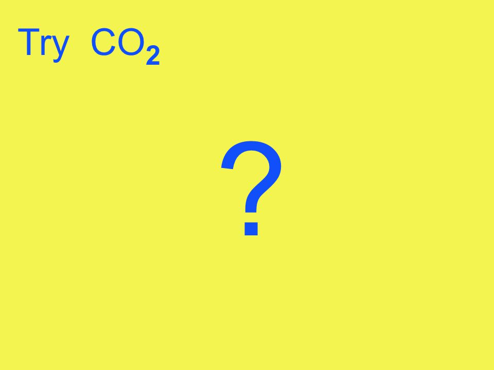 Try CO 2 ?