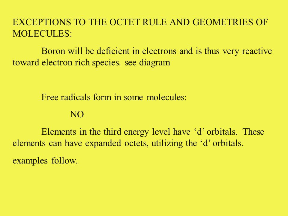 EXCEPTIONS TO THE OCTET RULE AND GEOMETRIES OF MOLECULES: Boron will be deficient in electrons and is thus very reactive toward electron rich species.