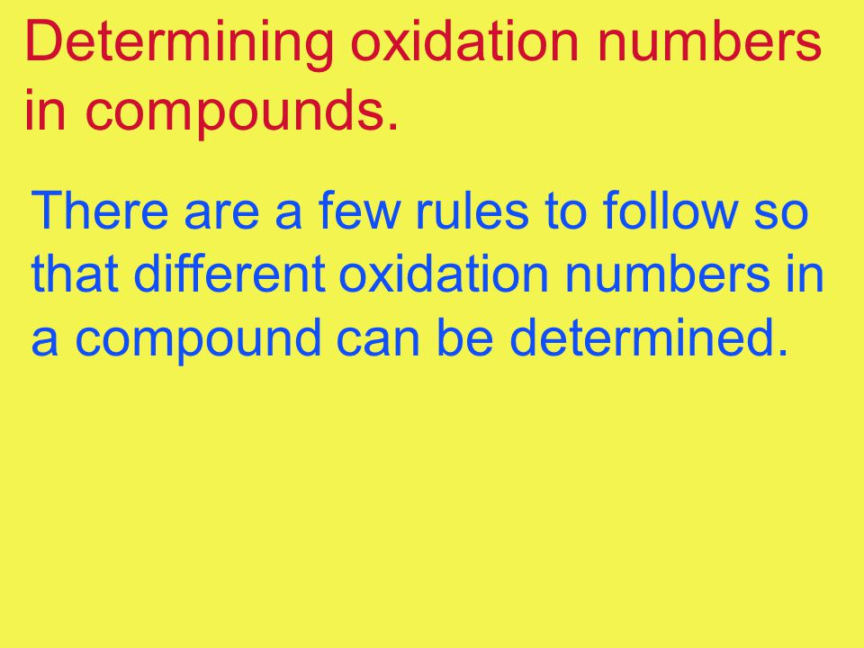 Determining oxidation numbers in compounds. There are a few rules to follow so that different oxidation numbers in a compound can be determined.