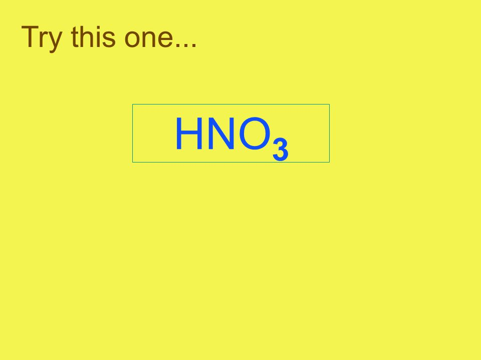 Try this one... HNO 3