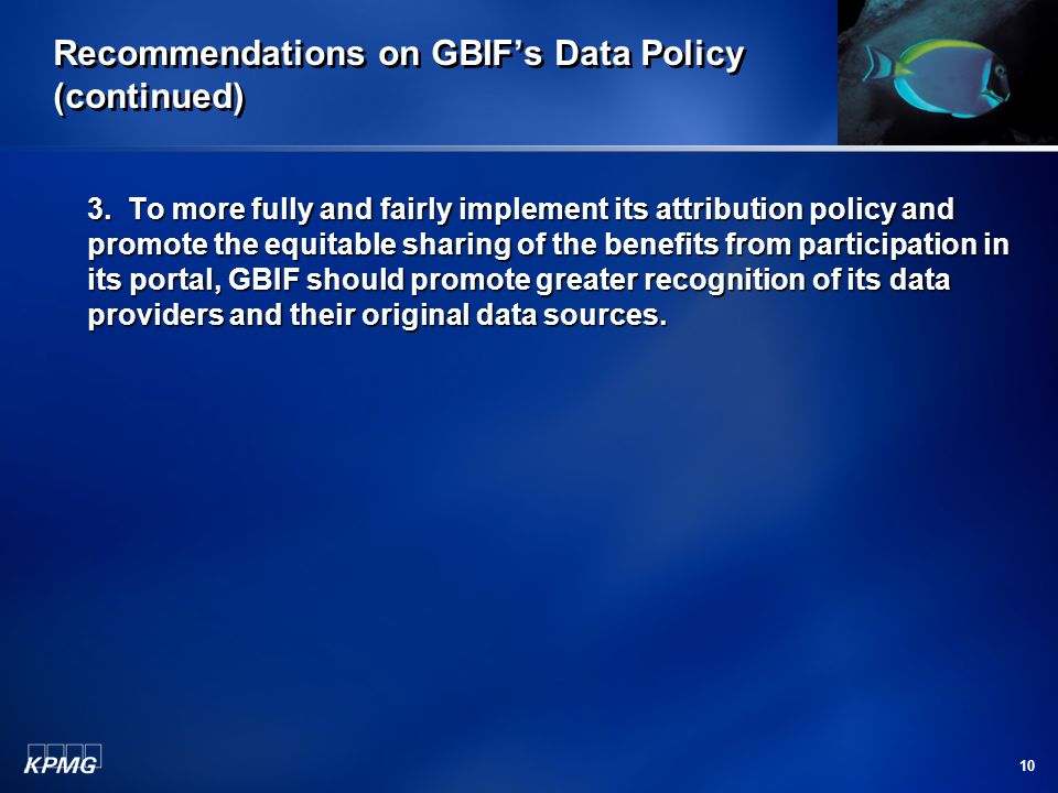 10 Recommendations on GBIF's Data Policy (continued) 3. To more fully and fairly implement its attribution policy and promote the equitable sharing of