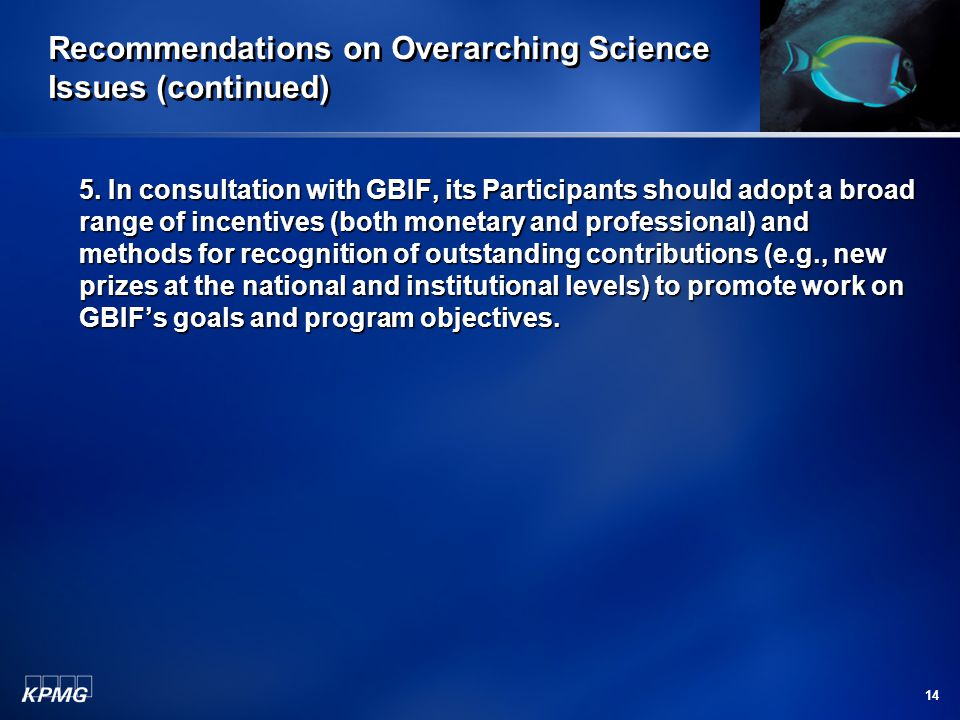 14 Recommendations on Overarching Science Issues (continued) 5. In consultation with GBIF, its Participants should adopt a broad range of incentives (
