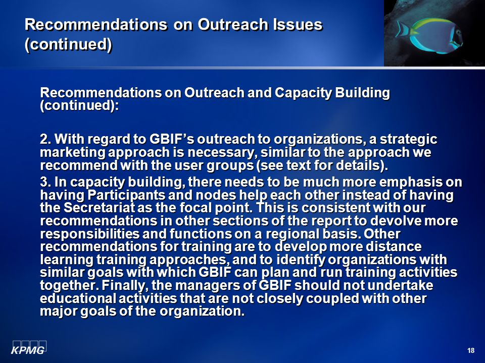 18 Recommendations on Outreach Issues (continued) Recommendations on Outreach and Capacity Building (continued): 2. With regard to GBIF's outreach to