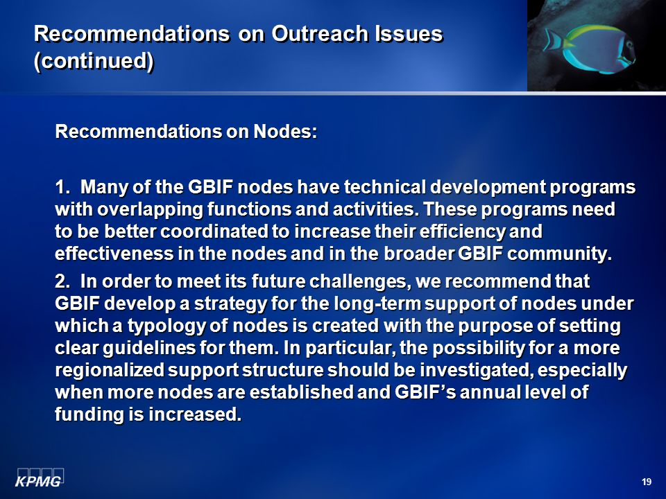 19 Recommendations on Outreach Issues (continued) Recommendations on Nodes: 1. Many of the GBIF nodes have technical development programs with overlap
