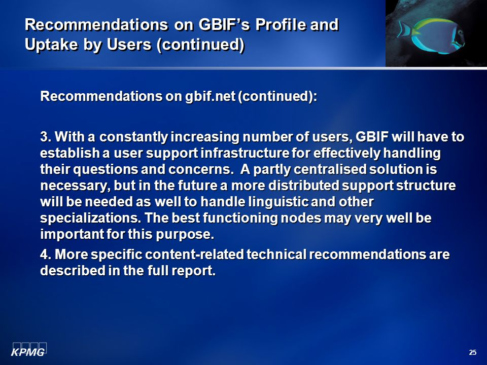 25 Recommendations on GBIF's Profile and Uptake by Users (continued) Recommendations on gbif.net (continued): 3. With a constantly increasing number o