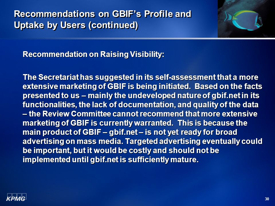 30 Recommendations on GBIF's Profile and Uptake by Users (continued) Recommendation on Raising Visibility: The Secretariat has suggested in its self-assessment that a more extensive marketing of GBIF is being initiated.