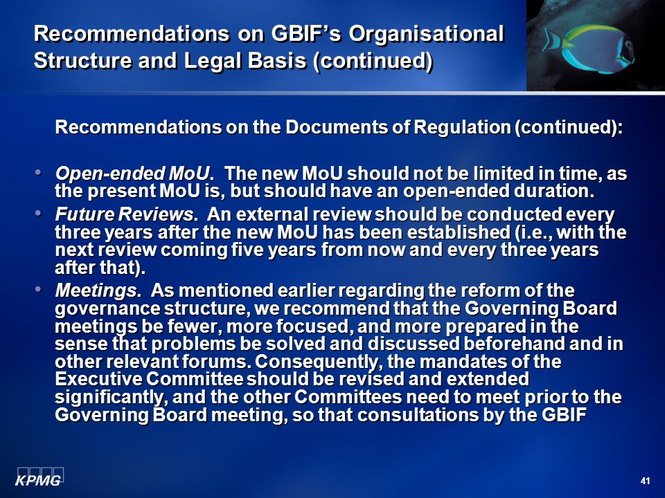 41 Recommendations on GBIF's Organisational Structure and Legal Basis (continued) Recommendations on the Documents of Regulation (continued): Open-ended MoU.