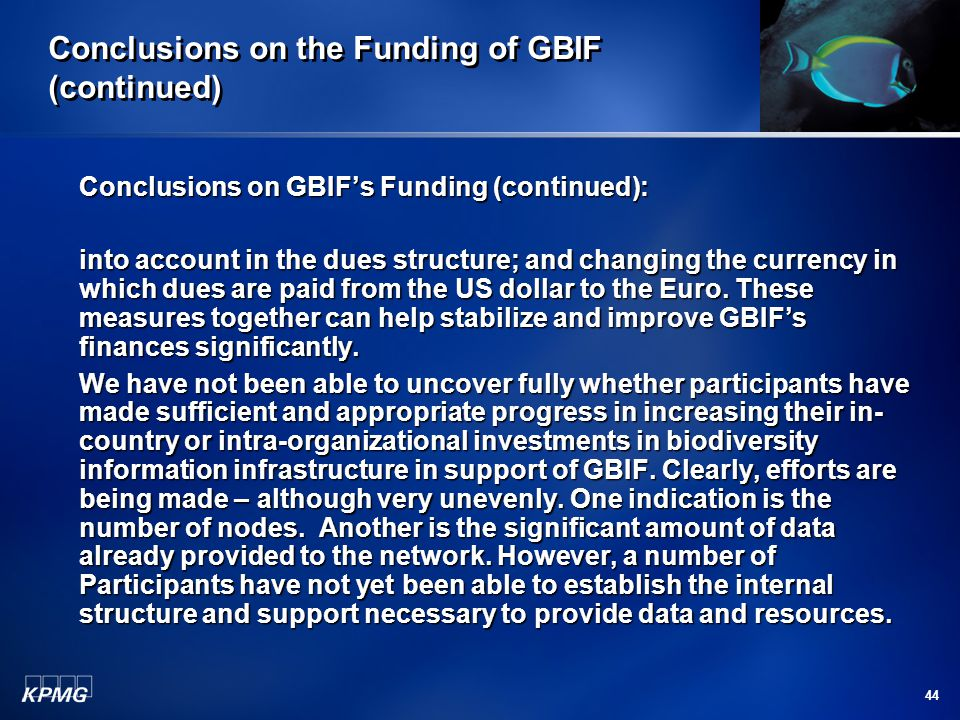 44 Conclusions on the Funding of GBIF (continued) Conclusions on GBIF's Funding (continued): into account in the dues structure; and changing the curr