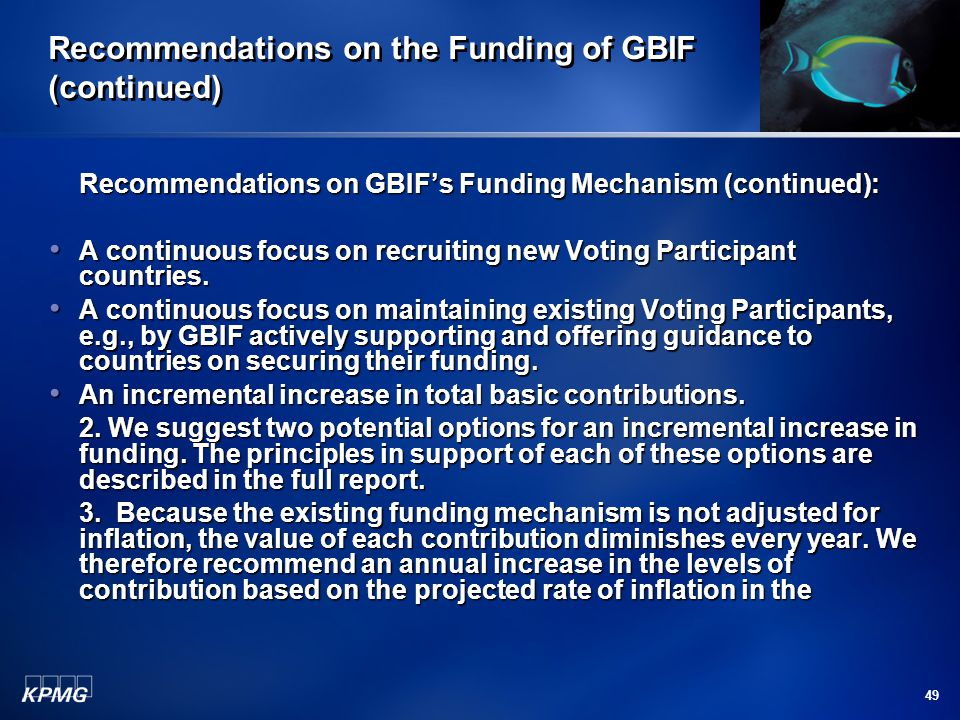 49 Recommendations on the Funding of GBIF (continued) Recommendations on GBIF's Funding Mechanism (continued): A continuous focus on recruiting new Voting Participant countries.