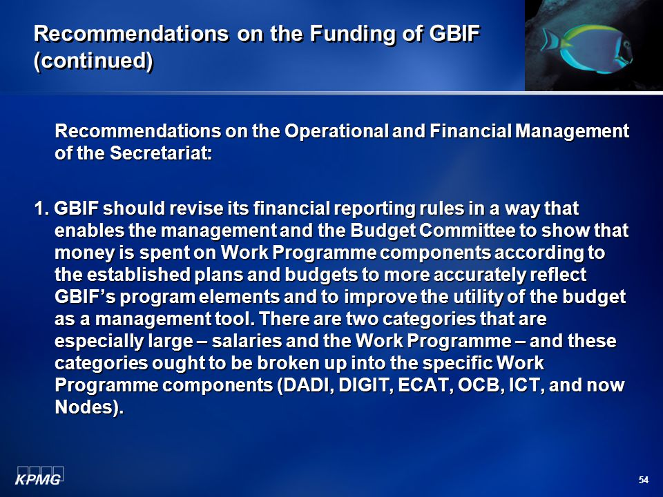54 Recommendations on the Funding of GBIF (continued) Recommendations on the Operational and Financial Management of the Secretariat: 1.