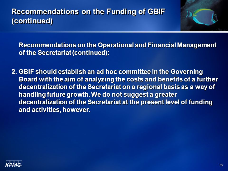 55 Recommendations on the Funding of GBIF (continued) Recommendations on the Operational and Financial Management of the Secretariat (continued): 2. G