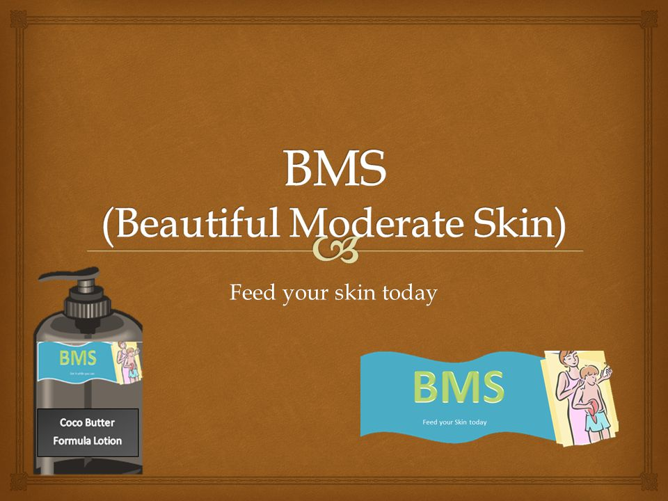   To begin with BMS Company delivers the assurance of quality all in a bottle.