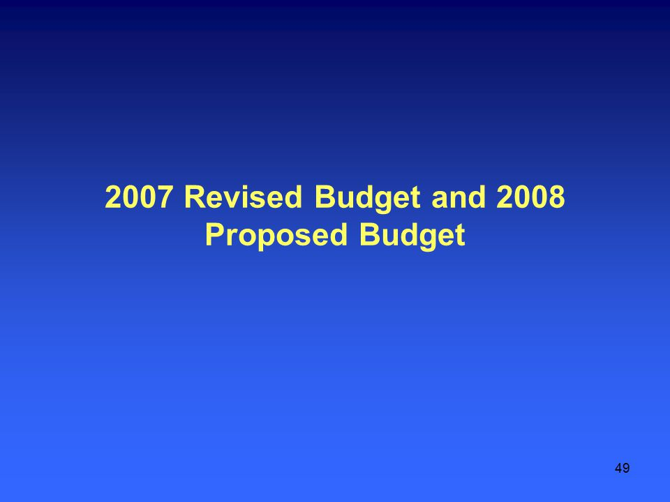 49 2007 Revised Budget and 2008 Proposed Budget