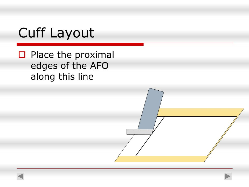 Cuff Layout  Place the proximal edges of the AFO along this line