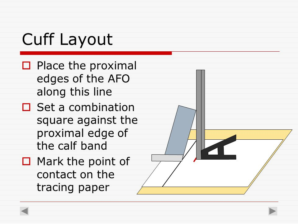 Cuff Layout  Place the proximal edges of the AFO along this line  Set a combination square against the proximal edge of the calf band  Mark the poi