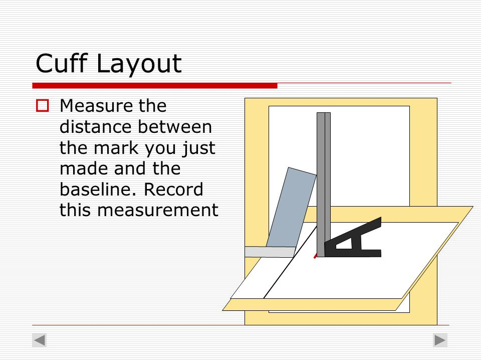 Cuff Layout  Measure the distance between the mark you just made and the baseline. Record this measurement