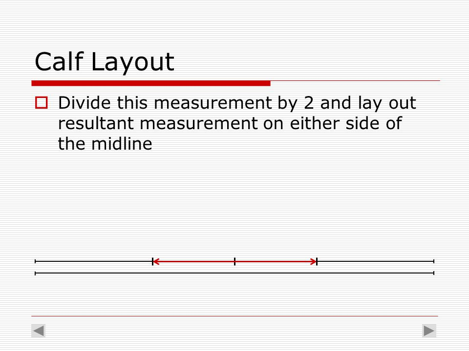 Calf Layout  Divide this measurement by 2 and lay out resultant measurement on either side of the midline