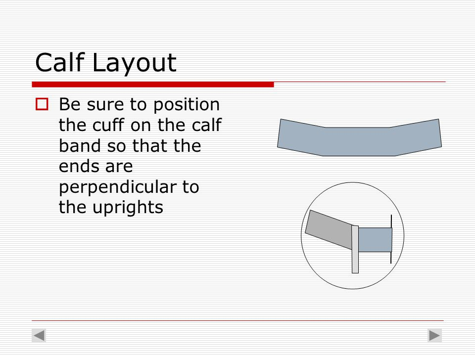 Calf Layout  Be sure to position the cuff on the calf band so that the ends are perpendicular to the uprights