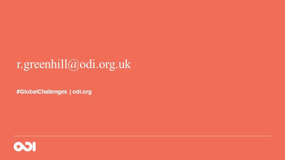 r.greenhill@odi.org.uk #GlobalChallenges | odi.org