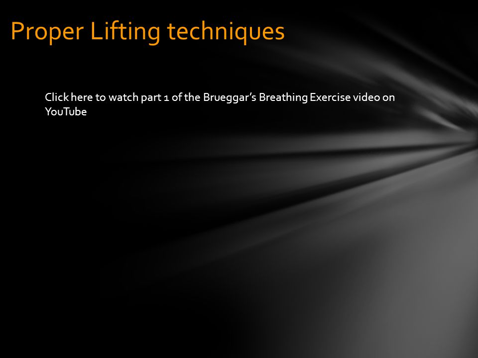 Proper Lifting techniques Click here to watch part 1 of the Brueggar's Breathing Exercise video on YouTube
