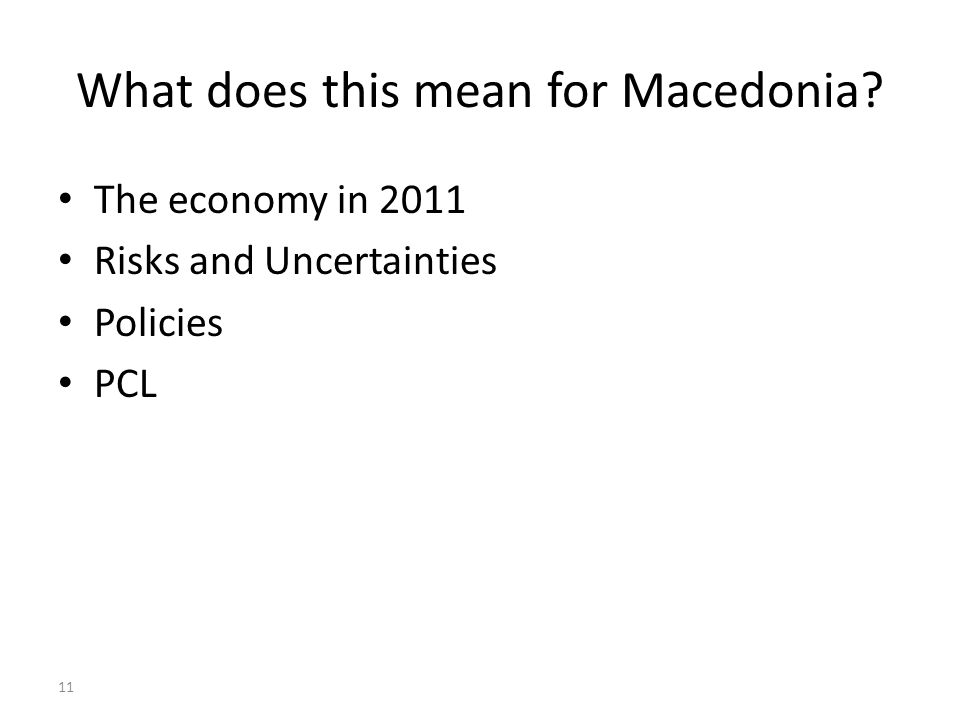 11 What does this mean for Macedonia? The economy in 2011 Risks and Uncertainties Policies PCL