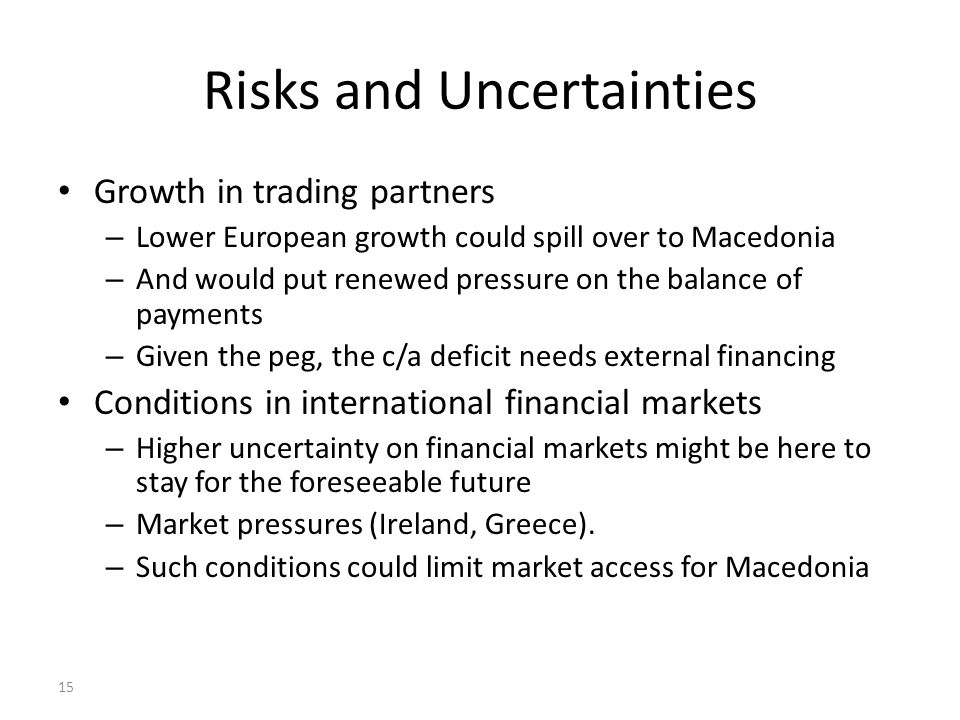 15 Risks and Uncertainties Growth in trading partners – Lower European growth could spill over to Macedonia – And would put renewed pressure on the ba