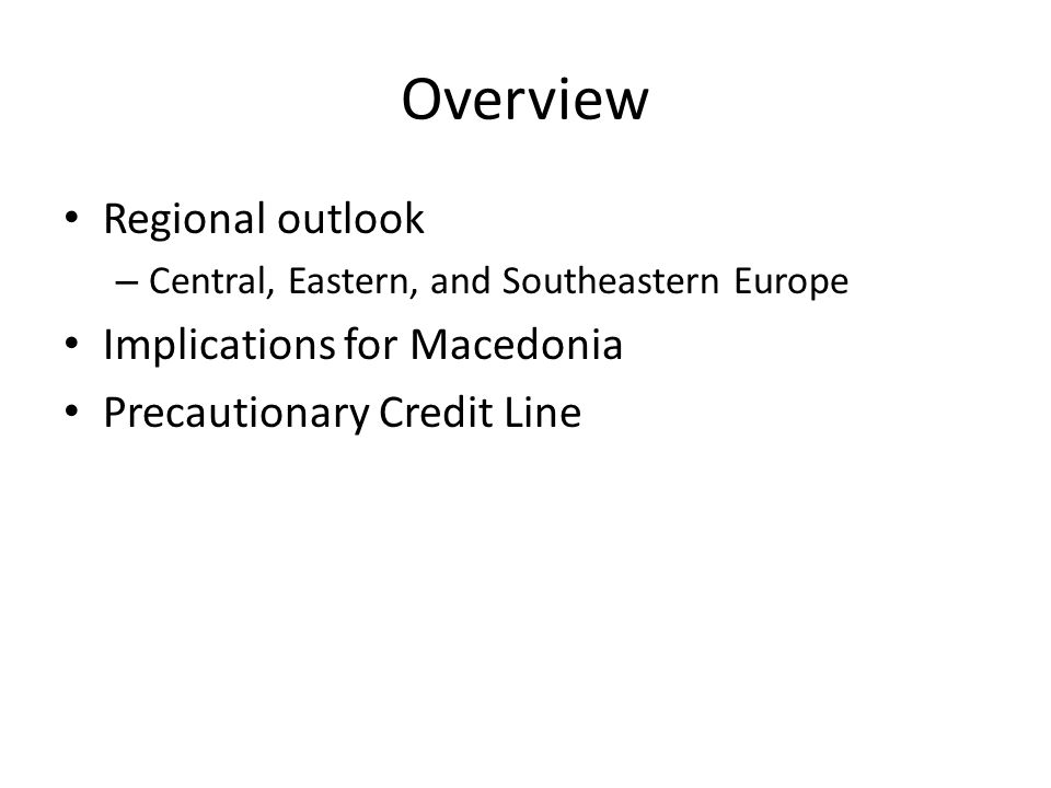 Overview Regional outlook – Central, Eastern, and Southeastern Europe Implications for Macedonia Precautionary Credit Line