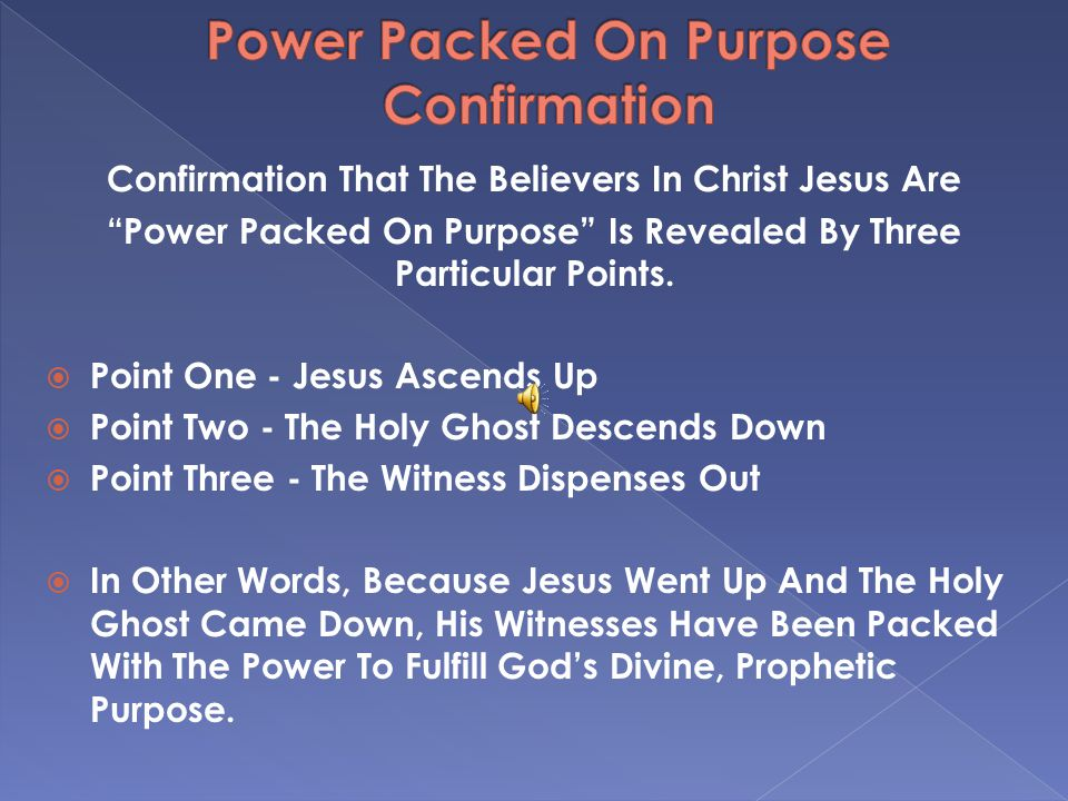 Confirmation That The Believers In Christ Jesus Are Power Packed On Purpose Is Revealed By Three Particular Points.