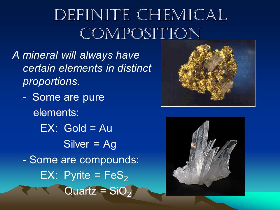 Definite Chemical Composition A mineral will always have certain elements in distinct proportions.