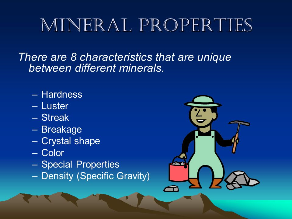Mineral properties There are 8 characteristics that are unique between different minerals.