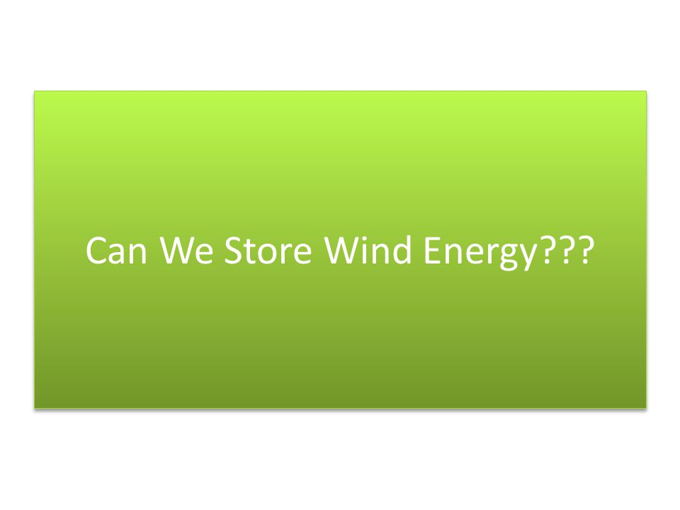 Can We Store Wind Energy???