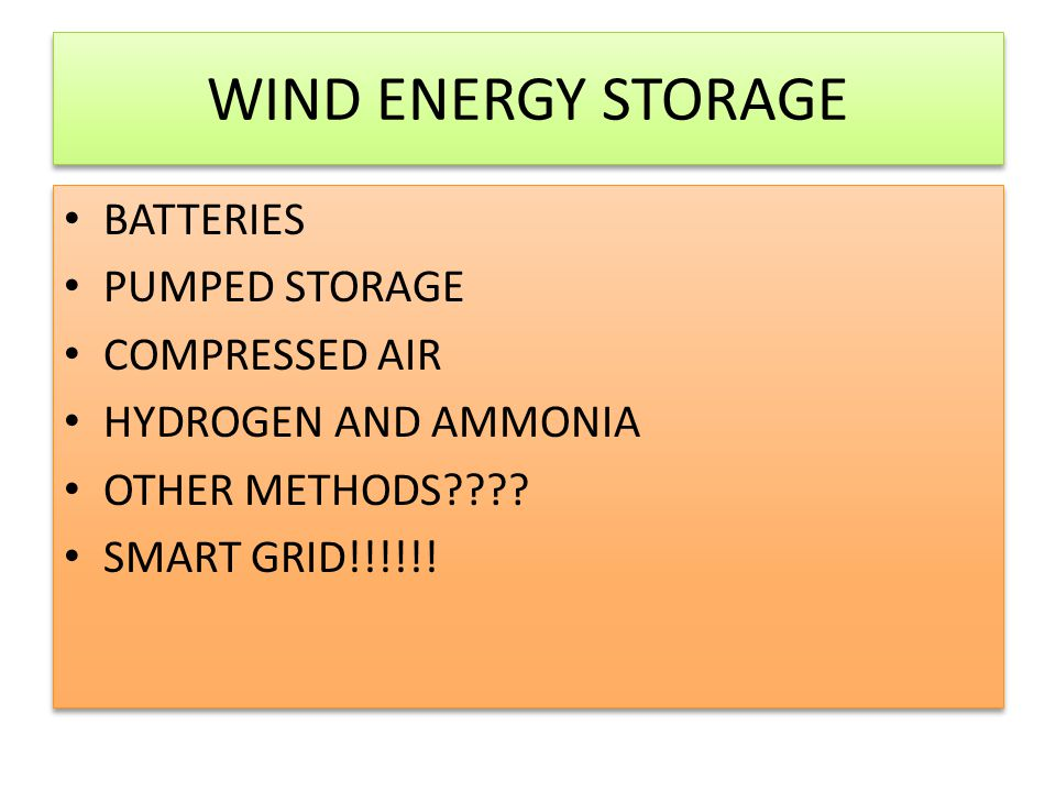 WIND ENERGY STORAGE BATTERIES PUMPED STORAGE COMPRESSED AIR HYDROGEN AND AMMONIA OTHER METHODS .