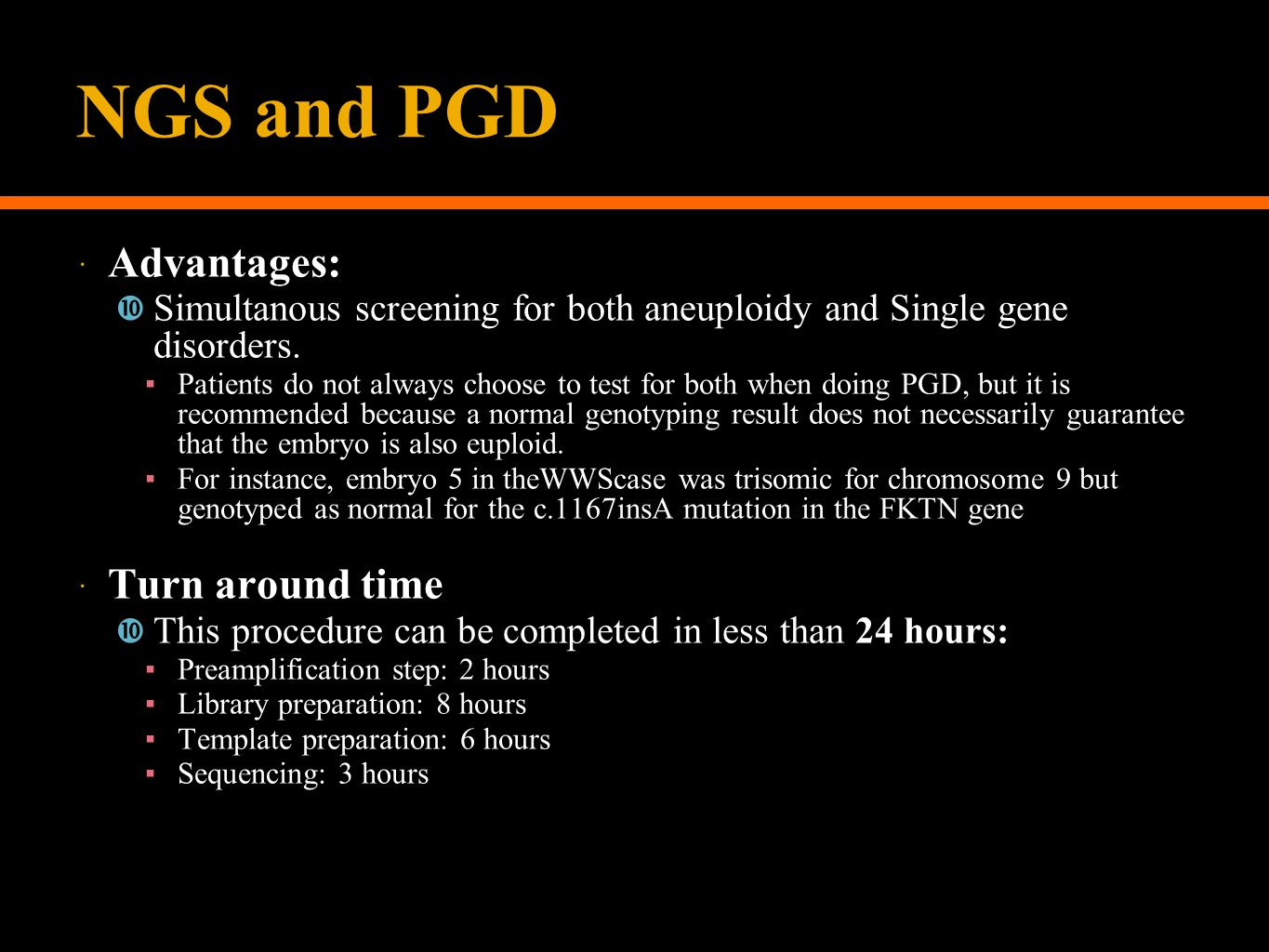 NGS and PGD  Advantages:  Simultanous screening for both aneuploidy and Single gene disorders.
