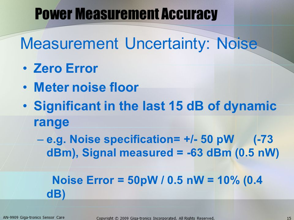 Power Measurement Accuracy Measurement Uncertainty: Noise Zero Error Meter noise floor Significant in the last 15 dB of dynamic range –e.g.