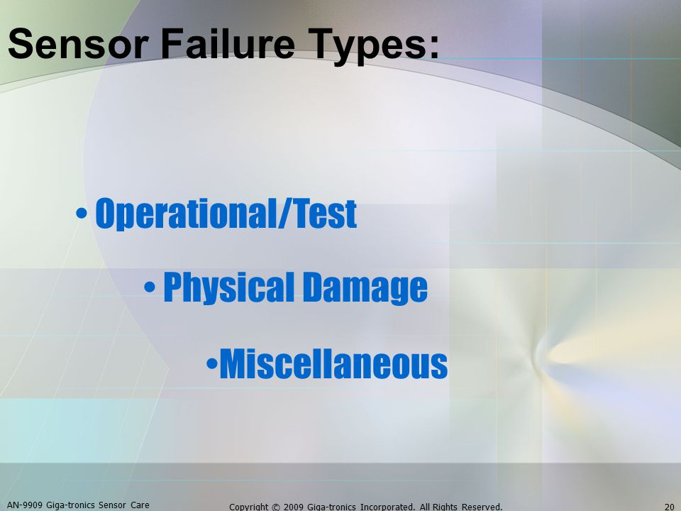 Sensor Failure Types: Miscellaneous Operational/Test Physical Damage AN-9909 Giga-tronics Sensor Care 20Copyright © 2009 Giga-tronics Incorporated. Al