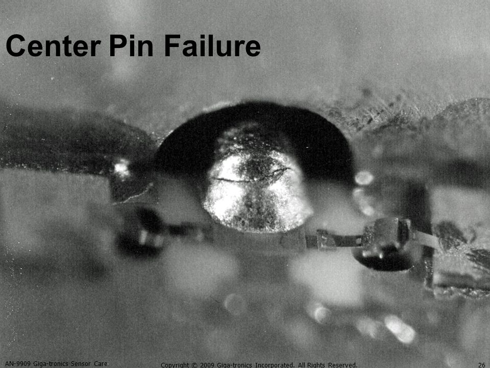 Center Pin Failure AN-9909 Giga-tronics Sensor Care 26Copyright © 2009 Giga-tronics Incorporated. All Rights Reserved.