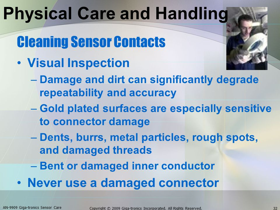 Cleaning Sensor Contacts Visual Inspection –Damage and dirt can significantly degrade repeatability and accuracy –Gold plated surfaces are especially sensitive to connector damage –Dents, burrs, metal particles, rough spots, and damaged threads –Bent or damaged inner conductor Never use a damaged connector AN-9909 Giga-tronics Sensor Care 32Copyright © 2009 Giga-tronics Incorporated.