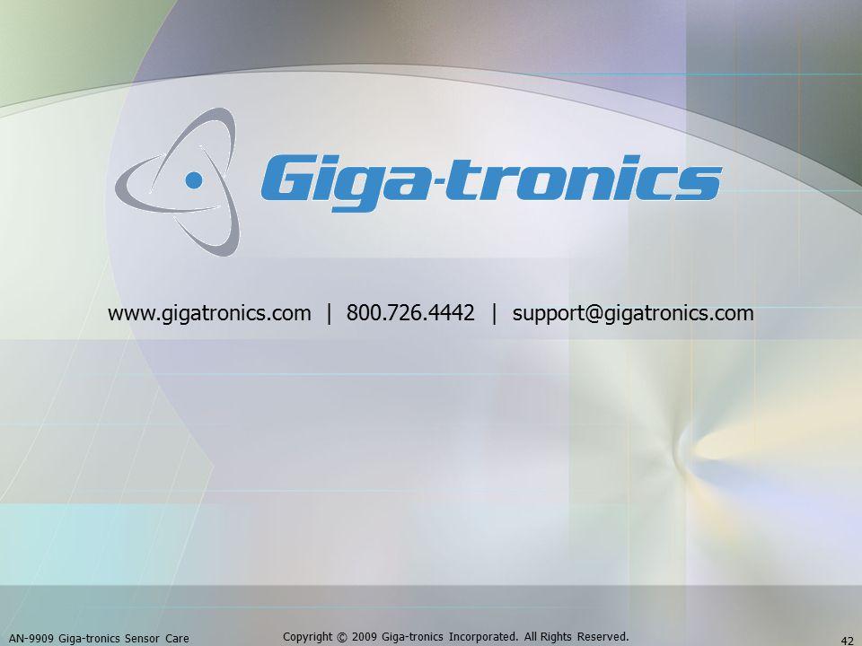 AN-9909 Giga-tronics Sensor Care 42 Copyright © 2009 Giga-tronics Incorporated. All Rights Reserved. www.gigatronics.com | 800.726.4442 | support@giga