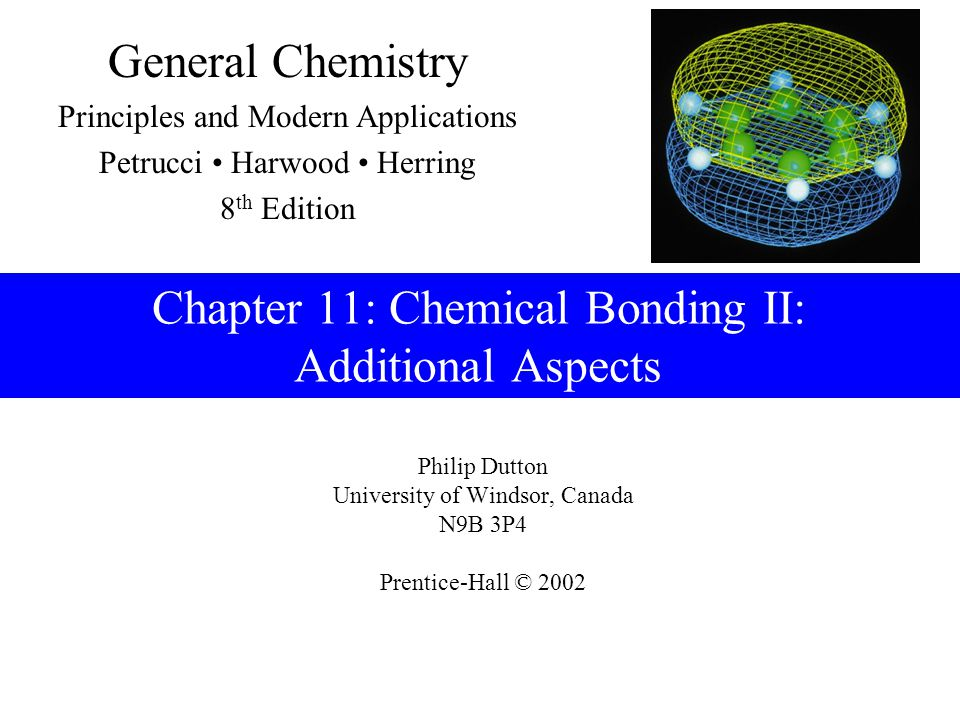 Philip Dutton University of Windsor, Canada N9B 3P4 Prentice-Hall © 2002 General Chemistry Principles and Modern Applications Petrucci Harwood Herring
