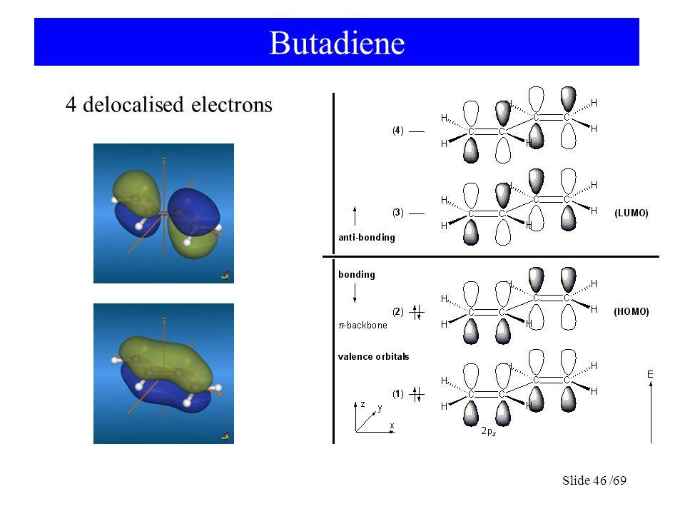 Butadiene Slide 46 /69 4 delocalised electrons