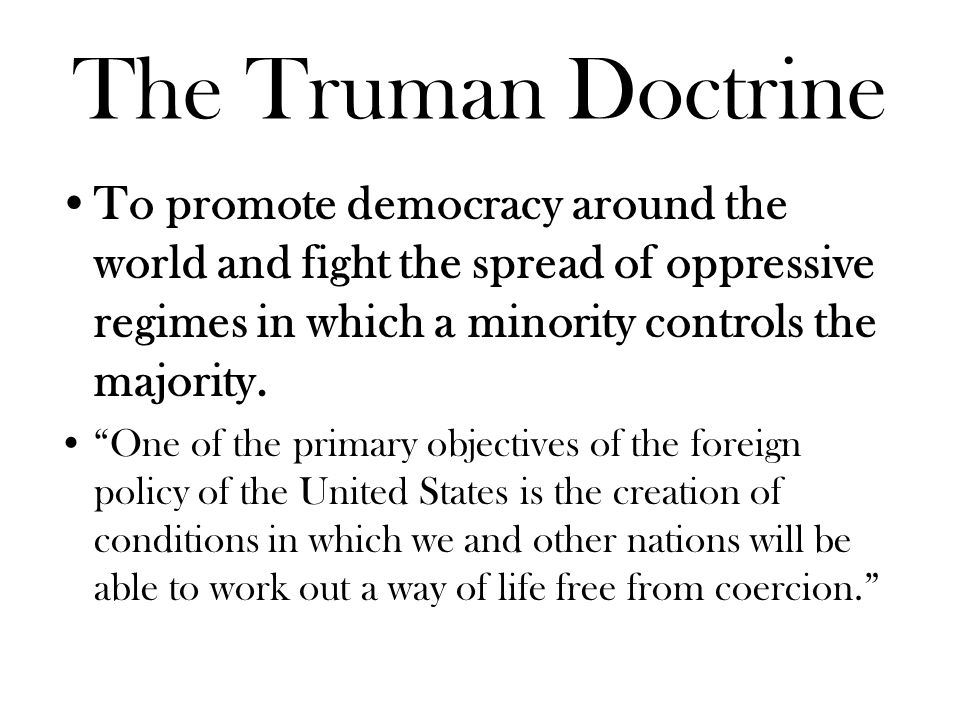 The Truman Doctrine To help Greece and Turkey resist the rebellion of an armed minority.