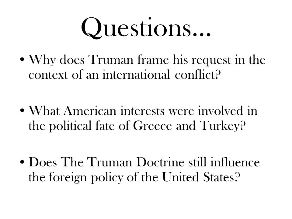 Questions… Why does Truman frame his request in the context of an international conflict? What American interests were involved in the political fate