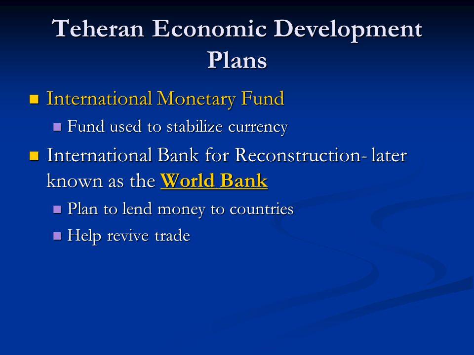Teheran Economic Development Plans International Monetary Fund International Monetary Fund Fund used to stabilize currency Fund used to stabilize curr