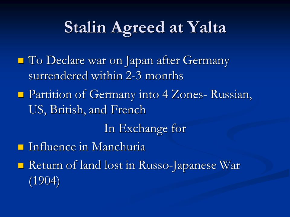 Stalin Agreed at Yalta To Declare war on Japan after Germany surrendered within 2-3 months To Declare war on Japan after Germany surrendered within 2-