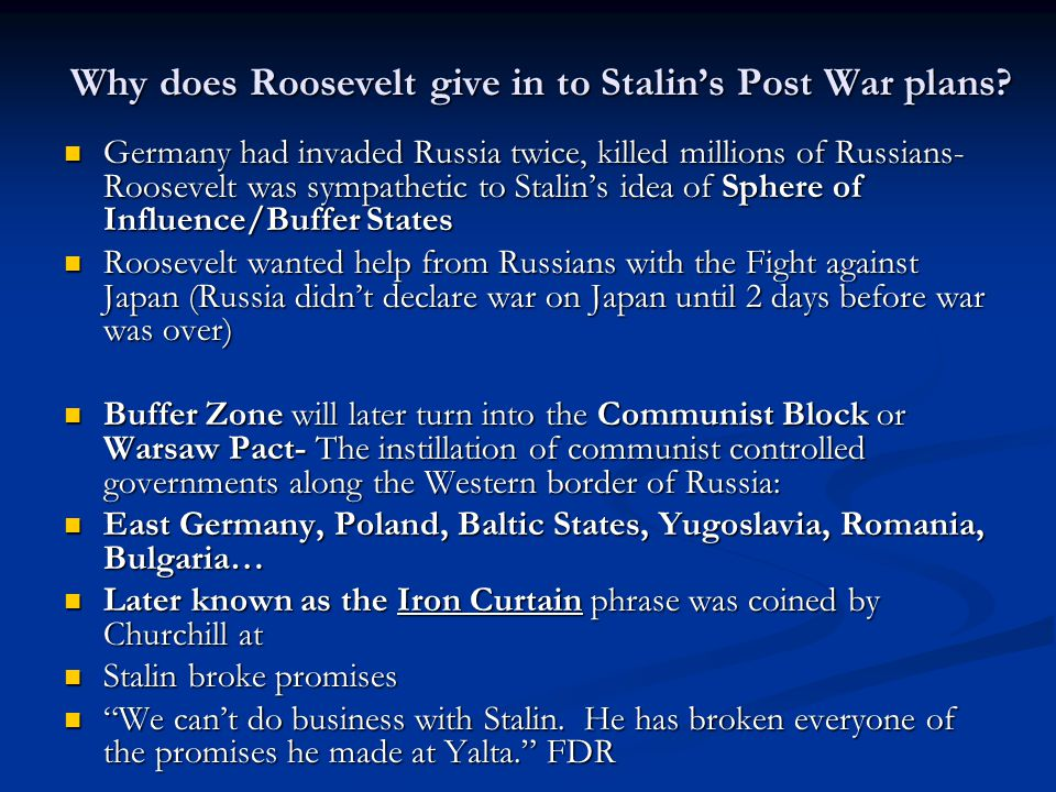 Why does Roosevelt give in to Stalin's Post War plans? Germany had invaded Russia twice, killed millions of Russians- Roosevelt was sympathetic to Sta