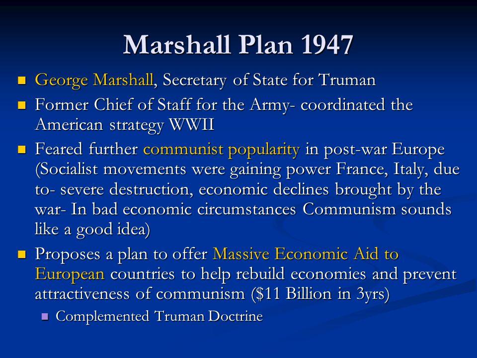 Marshall Plan 1947 George Marshall, Secretary of State for Truman George Marshall, Secretary of State for Truman Former Chief of Staff for the Army- c