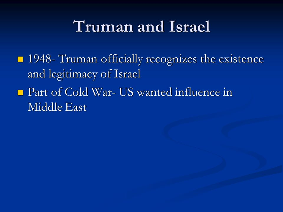 Truman and Israel 1948- Truman officially recognizes the existence and legitimacy of Israel 1948- Truman officially recognizes the existence and legit