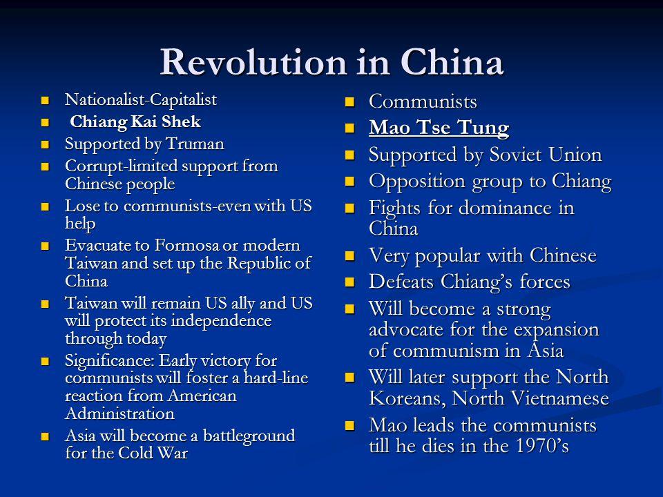 Revolution in China Nationalist-Capitalist Nationalist-Capitalist Chiang Kai Shek Chiang Kai Shek Supported by Truman Supported by Truman Corrupt-limi
