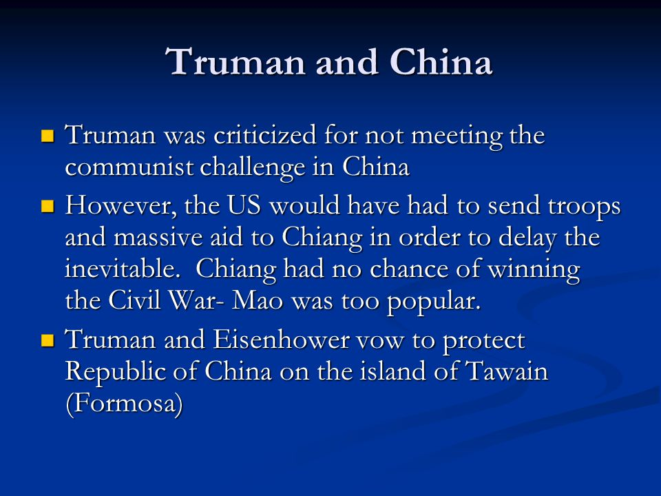 Truman and China Truman was criticized for not meeting the communist challenge in China Truman was criticized for not meeting the communist challenge